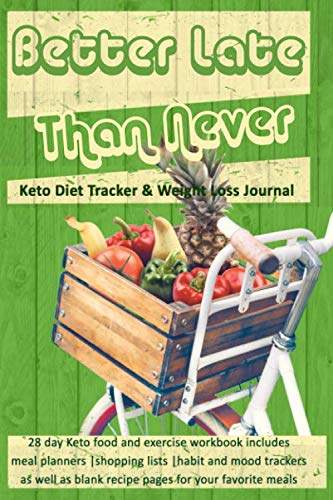 Better Late Than Never: Keto Diet Tracker & Weight Loss Journal: 28 day Keto food and exercise workbook includes meal planners |shopping lists | mood trackers and blank recipe pages