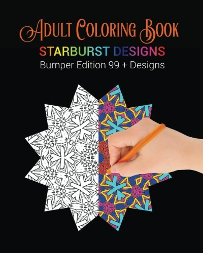 Adult Coloring Book: Starburst Designs: Bumper Edition 99+ Designs