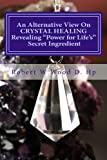 An Alternative View on Crystal Healing, Robert W. Wood D.Hp, 0956791328