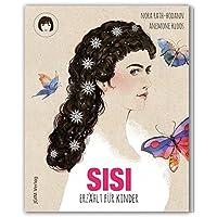 SISI - erzählt für Kinder (Sonderedition mit Stickern): Das Leben der Kaiserin Elisabeth von Österreich (JULIE GEHT INS MUSEUM)