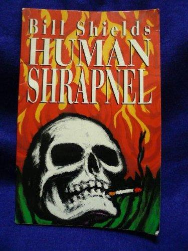 Human Shrapnel, Shields, Bill