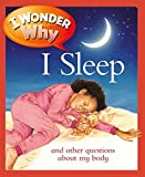 img - for I Wonder Why I Sleep: And Other Questions about My Body (I Wonder Why (Paperback)) by Brigid Avison (2011-02-21) book / textbook / text book