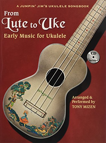 From Lute To Uke: Early Music For Ukulele (Book/CD Package) (A Jumpin Jim's Ukulele Songbook) (Uke Cd)