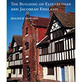The Building of Elizabethan and Jacobean England (Paul Mellon Centre for Studies in British Art S)