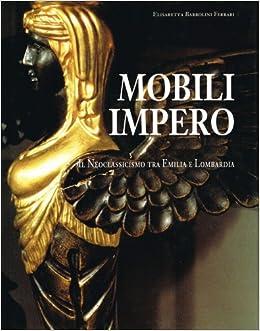 Mobili In Offerta Lombardia.Amazon It Mobili Impero Il Neoclassicismo Tra Emilia E Lombardia