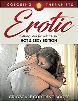 Erotic Coloring Book For Adults ONLY Hot Sexy Edition