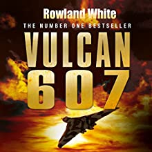 Vulcan 607 Audiobook by Rowland White Narrated by Roy McMillan