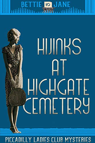 Hijinks at Highgate Cemetery: Piccadilly Ladies Club Mysteries by [Jane, Bettie]