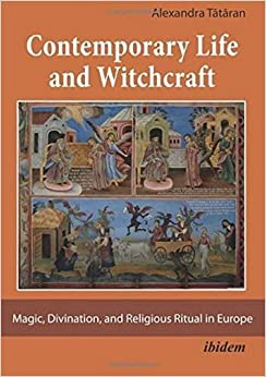 Contemporary Life and Witchcraft: Magic, Divination, and Religious Ritual in Europe by Alexandra Tataran (2016-02-02)