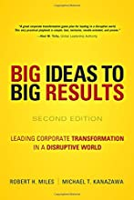 BIG Ideas to BIG Results: Leading Corporate Transformation in a Disruptive World (2nd Edition)