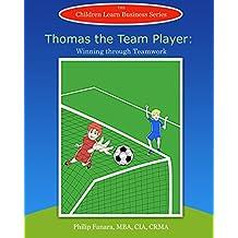 Thomas the Team Player: Winning through Teamwork (Children Learn Business Book 5)