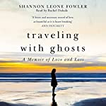 Traveling with Ghosts: A Memoir of Love and Loss | Shannon Leone Fowler