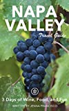 Napa Valley Travel Guide (Unanchor) - 3 Days of Wine, Food, and Fun