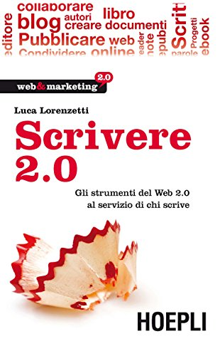 Download Scrivere 2.0: Gli strumenti del Web 2.0 al servizio di chi scrive (Web & marketing 2.0) (Italian Edition) Pdf