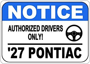 1927 27 PONTIAC Authorized Drivers Only Aluminum Street Sign - 10 x 14 Inches