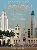 Iconic Vision: John Parkinson Architect of Los Angeles