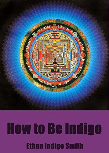 The Indigo Diary: How to Be Indigo by [Smith, Ethan Indigo]