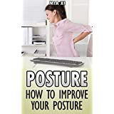 Posture: How to improve your posture: (Improve posture, how to improve posture, posture correction, correct your posture, fix posture)