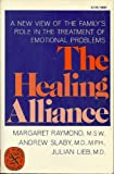 The Healing Alliance : A New View of the Family's Role in the Treatment of Emotional Problems, Raymond, Margaret and Slaby, Andrew E., 039300807X