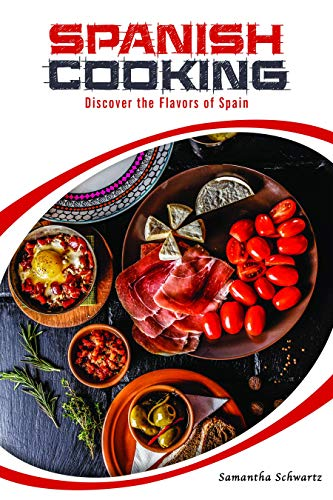Spanish Cooking : Discover the Flavors of Spain by Samantha Schwartz