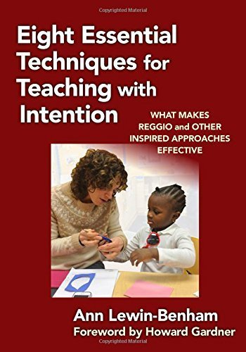 Eight Essential Techniques for Teaching with Intention: What Makes Reggio and Other Inspired Approaches Effective (Early Childhood Education) by Ann Lewin-Benham (2015-06-12)