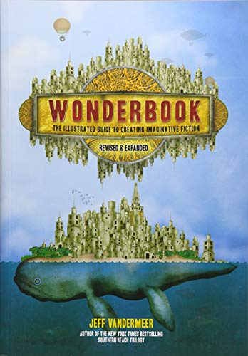 Book cover from Wonderbook (Revised and Expanded): The Illustrated Guide to Creating Imaginative Fiction by Jeff VanderMeer