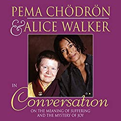 Pema Chödrön and Alice Walker in Conversation