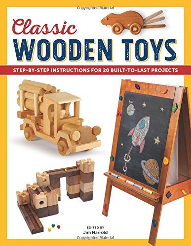 Classic Wooden Toys: Step-by-Step Instructions for 20 Built-to-Last (Making Wooden Toys)