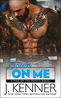 Down On Me (Man of the Month Book 1) by [Kenner, J.]
