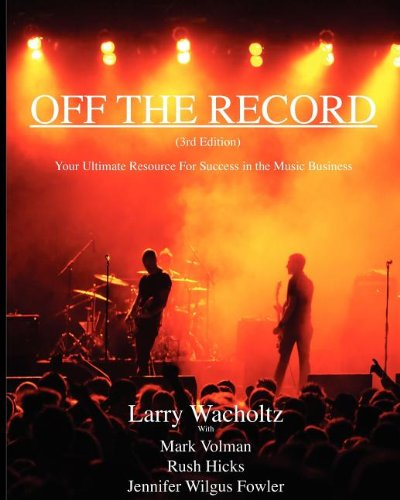 Off the Record (3rd Edition) Your Ultimate Resource For Success in the Music Business