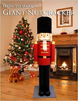 how to make a giant nutcracker joelle meijer 9781539351931 amazoncom books
