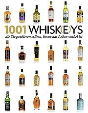 1001 Whisk(e)ys,: die Sie probieren sollten, bevor das Leben vorbei ist. Ausgewählt und vorgestellt von 23 internationalen Experten.