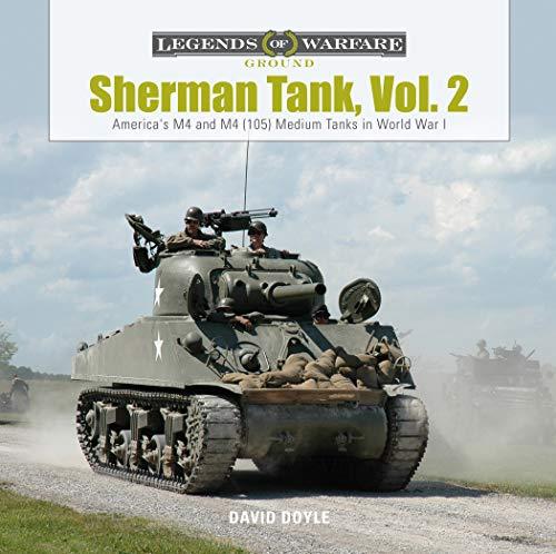 Sherman Tank, Vol. 2: America's M4 and M4 (105) Medium Tanks in World War II (Legends of Warfare: - Sherman Tank