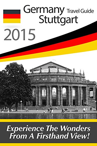 Germany Travel Guide: Stuttgart Tourist Guide - Finest Places of Stuttgart (Castles, Hotels, German Vine, German Food, Black Forest Germany, Rottweil - ... forest map, black forest guide Book 1)