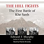 The Hill Fights: The First Battle of Khe Sanh | Edward F. Murphy