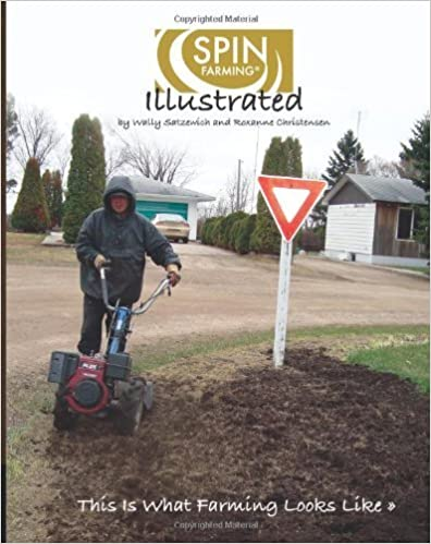 Book SPIN-Farming Illustrated: This Is What Farming Looks Like... by Satzewich, Mr. Wally, Christensen, Ms. Roxanne (2013)