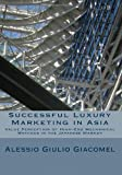 Successful Luxury Marketing in Asia, Alessio Giulio Giacomel, 1449999832