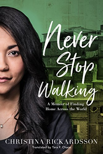 A memoir of finding home across the world…  Never Stop Walking by Christina Rickardsson