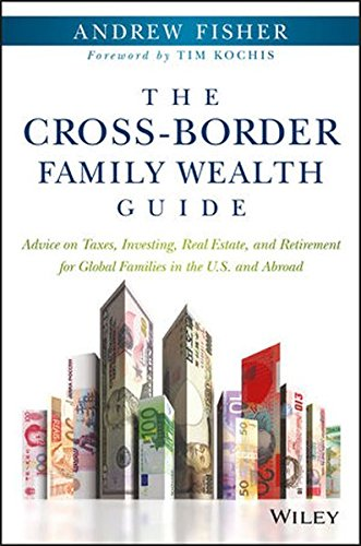 The Cross-Border Family Wealth Guide: Advice on Taxes, Investing, Real Estate, and Retirement for Global Families in the U.S. and Abroad [Fisher, Andrew] (Tapa Dura)
