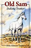 Old Sam, Dakota Trotter, Don Alonzo Taylor, 1932350284