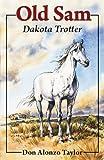 img - for Old Sam: Dakota Trotter (Living History Library (Bethlehem Books)) book / textbook / text book