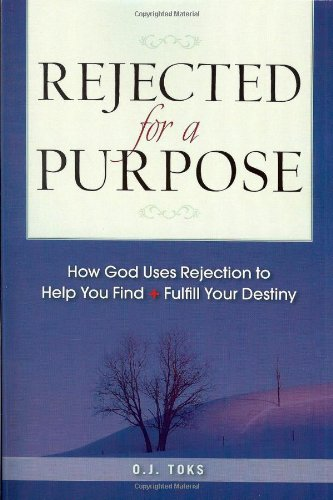 Download Rejected for a Purpose: How God Uses Rejection to Help You Find and Fulfill Your Destiny pdf epub
