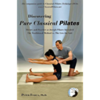Discovering Pure Classical Pilates: Theory and Practice as Joseph Pilates Intended - The Traditional Method vs. The Lies…