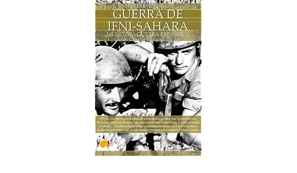 Amazon.com: Breve historia de la Guerra de Ifni-Sáhara (Spanish Edition) eBook: CARLOS CANALES, MIGUEL DEL REY: Kindle Store