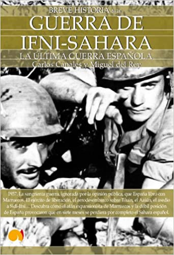 Breve historia de la Guerra de Ifni-Sáhara: Amazon.es: Carlos Canales Torres, Miguel del Rey Vicente: Libros