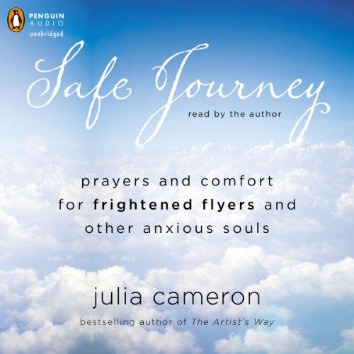 Safe Journey: Prayers and Comfort for Frightened Fliers and Other Anxious Souls by Penguin Audio