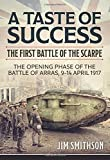 A Taste of Success: The First Battle of the Scarpe April 9-14 1917 - The Opening Phase of the Battle of Arras, 9-14 April 1917 (Wolverhampton Military Studies)
