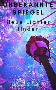 Unbekannte Spiegel: Neue Lichter finden (German Edition)