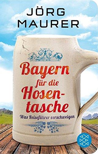 Bayern für die Hosentasche: Was Reiseführer verschweigen (Fischer Taschenbibliothek)