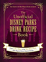 The Unofficial Disney Parks Drink Recipe Book: From LeFou's Brew to the Jedi Mind Trick, 100+ Magical Disn